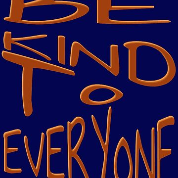 Be Kind To Everyone Positive Quote by taiche