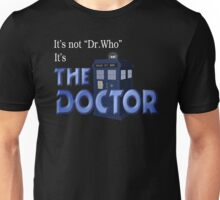 It's THE DOCTOR, not Dr. Who! Tell it like it is! Unisex T-Shirt