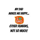 My Dad makes me happy... other Humans, not so much! by stine1