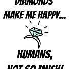 Diamonds make me happy... Humans, not so much! by stine1