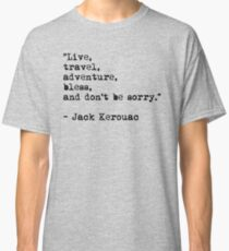 """""""Live, travel, adventure, bless, and don't be sorry."""" Jack Kerouac Classic T-Shirt"""
