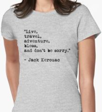 """Live, travel, adventure, bless, and don't be sorry."" Jack Kerouac Women's Fitted T-Shirt"