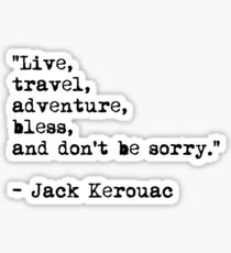 """Live, travel, adventure, bless, and don't be sorry."" Jack Kerouac Sticker"