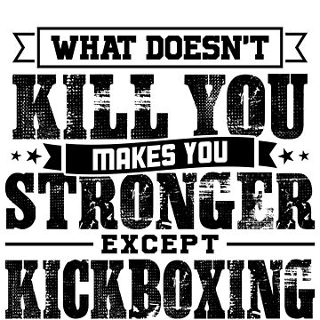 What Doesn't Kill Makes You Stronger Except Kickboxing Practice Player Coach Gift by orangepieces