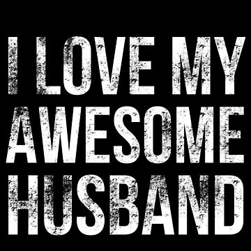 I love my awesome husband Distressed vintage by skr0201