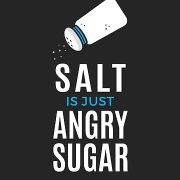La sal es solo azúcar enojada de zoljo