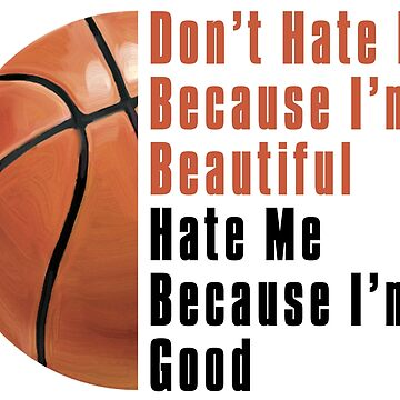 Im Beautiful Im Good Basketball de ImagineThatNYC