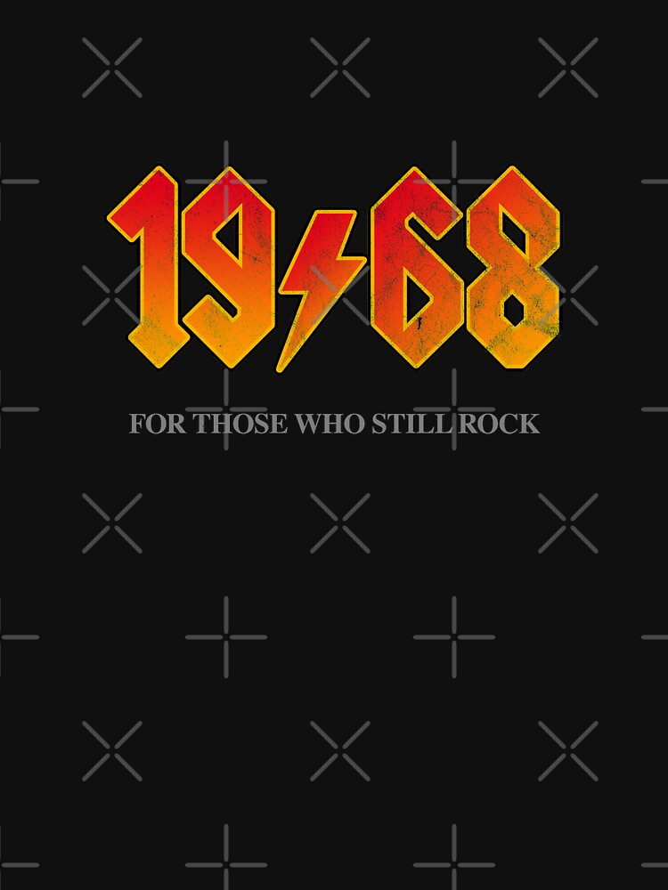 1968 FOR THOSE WHO STILL ROCK Birthday T Shirt by Giftyshirt
