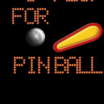 I FLIP FOR PINBALL!  by SharonMurphy