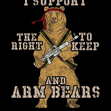 Funny I Support The Right to Arm Bears by perfectpresents