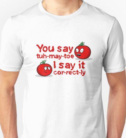 You Say Tuh-May-Toe... T-Shirt