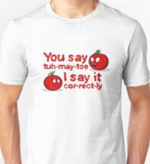 You Say Tuh-May-Toe... Unisex T-Shirt