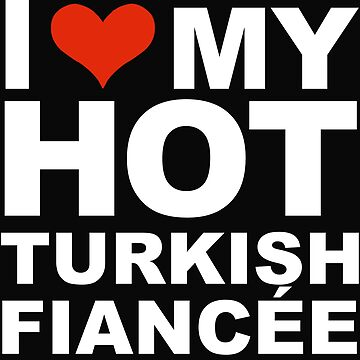 I Love my hot Turkish Fiancee Engaged Engagement Turkey by losttribe