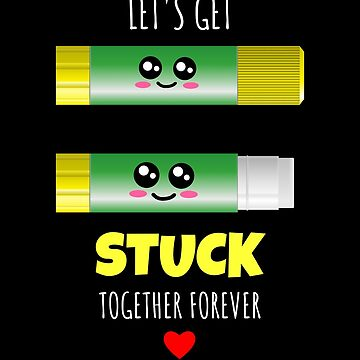 Let's Get Stuck Together Forever Cute Glue Stick Pun by DogBoo