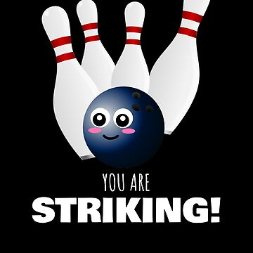 You Are Striking Cute Bowling Pun by DogBoo