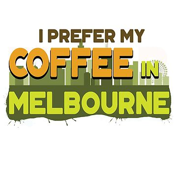 Coffee in Melbourne Australia travel vacation by PM-TShirts