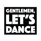 Gentlemen, Let's Dance by designkitsch