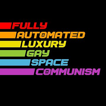 Fully Automated Gay Space Communism by halfabubble
