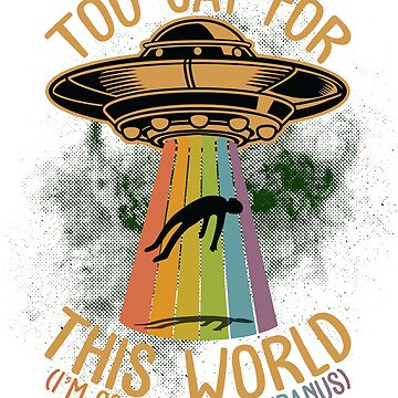 Too Gay For This World Funny Gay Pride UFO Saying Shirt by liuxy071195