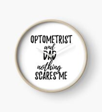 Optometrist Dad Funny Gift Idea for Father Gag Joke Nothing Scares Me Clock