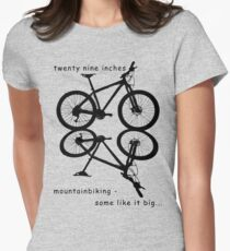 twenty nine inches - mountainbiking Fitted T-Shirt