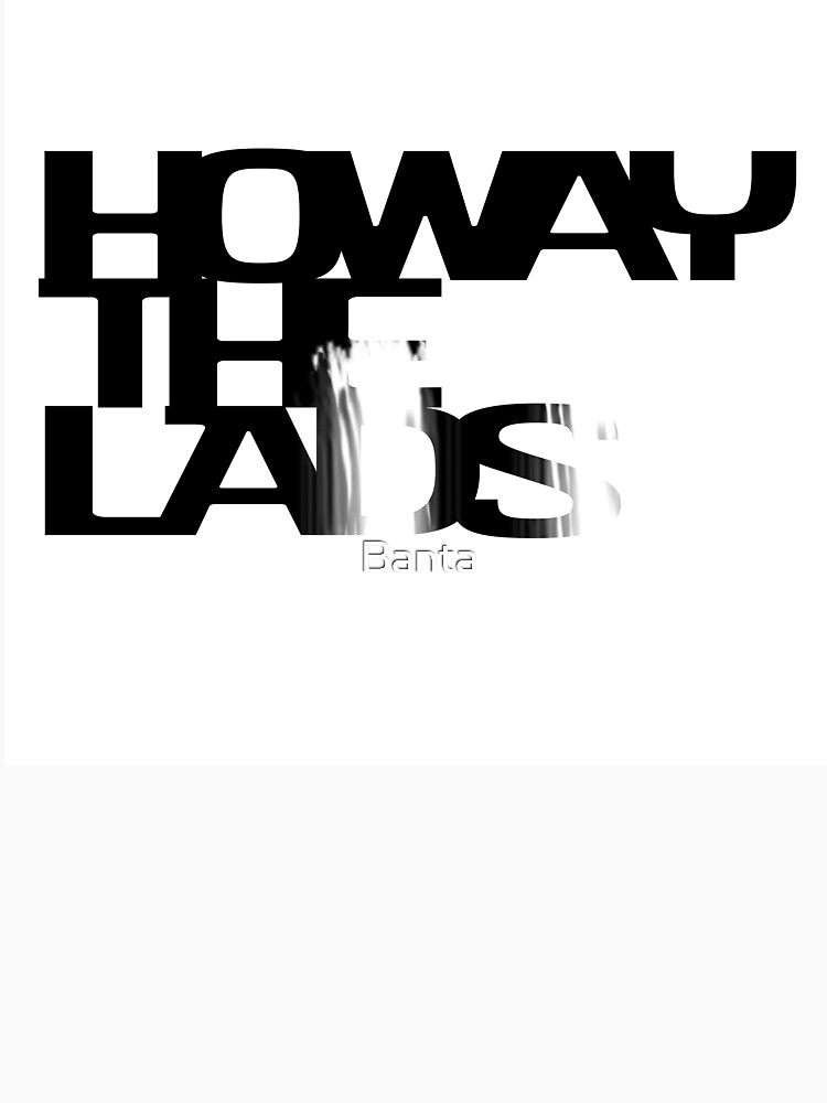 HOWAY the Lads by Banta