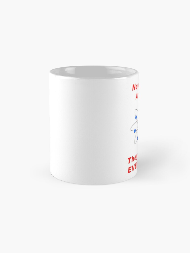 Alternate view of Never Trust An Atom - They Make Up EVERYTHING! Mugs