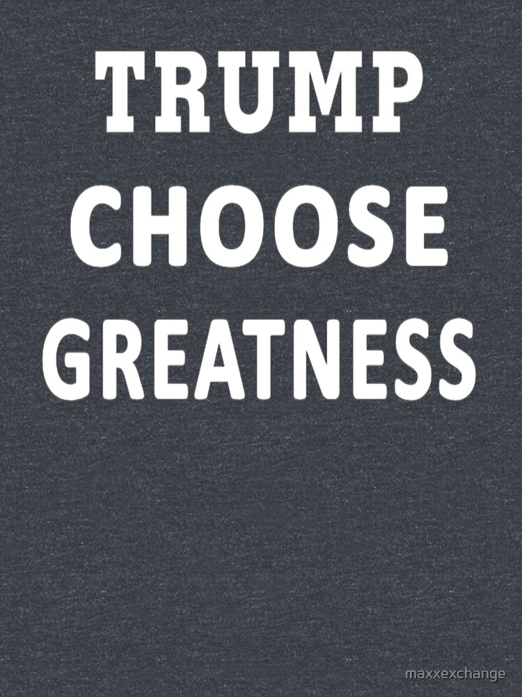 Donald Trump 2020 Choose Greatness Gift T-Shirt by maxxexchange