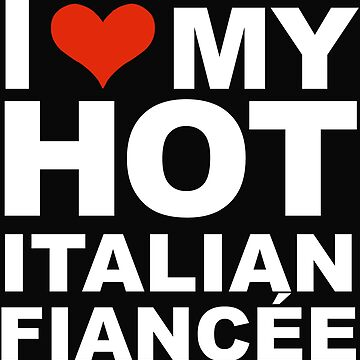 I Love my hot Italian Fiancee Engaged Engagement Italy by losttribe