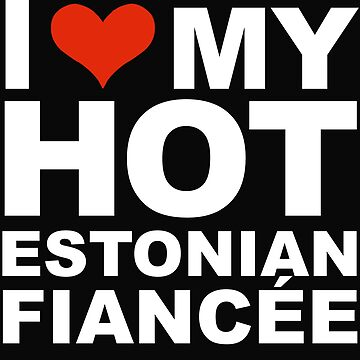 I Love my hot Estonian Fiancee Engaged Engagement Estonia by losttribe