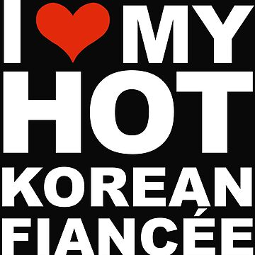 I Love my hot Korean Fiancee Engaged Engagement Korea by losttribe
