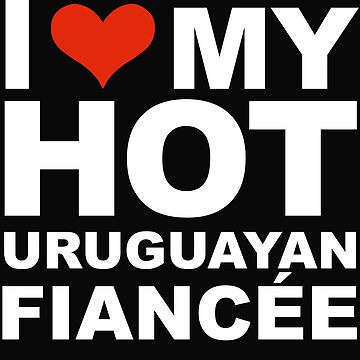 I Love my hot Uruguayan Fiancee Engaged Engagement Uruguay by losttribe