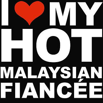 I Love my hot Malaysian Fiancee Engaged Engagement Malaysia by losttribe