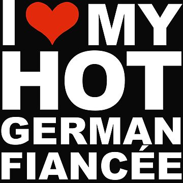 I Love my hot German Fiancee Engaged Engagement Germany by losttribe