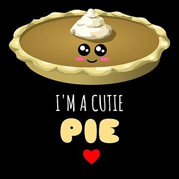 I'm A Cutie Pie Cute Pie Pun by DogBoo
