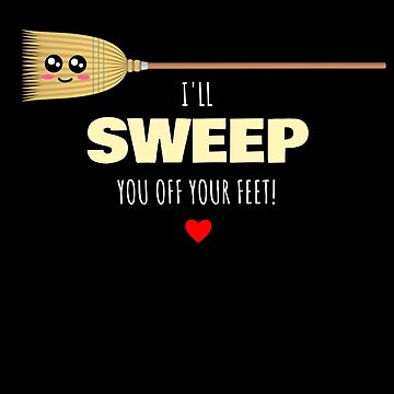 I'll Sweep You Off Your Feet Cute Broom Pun by DogBoo
