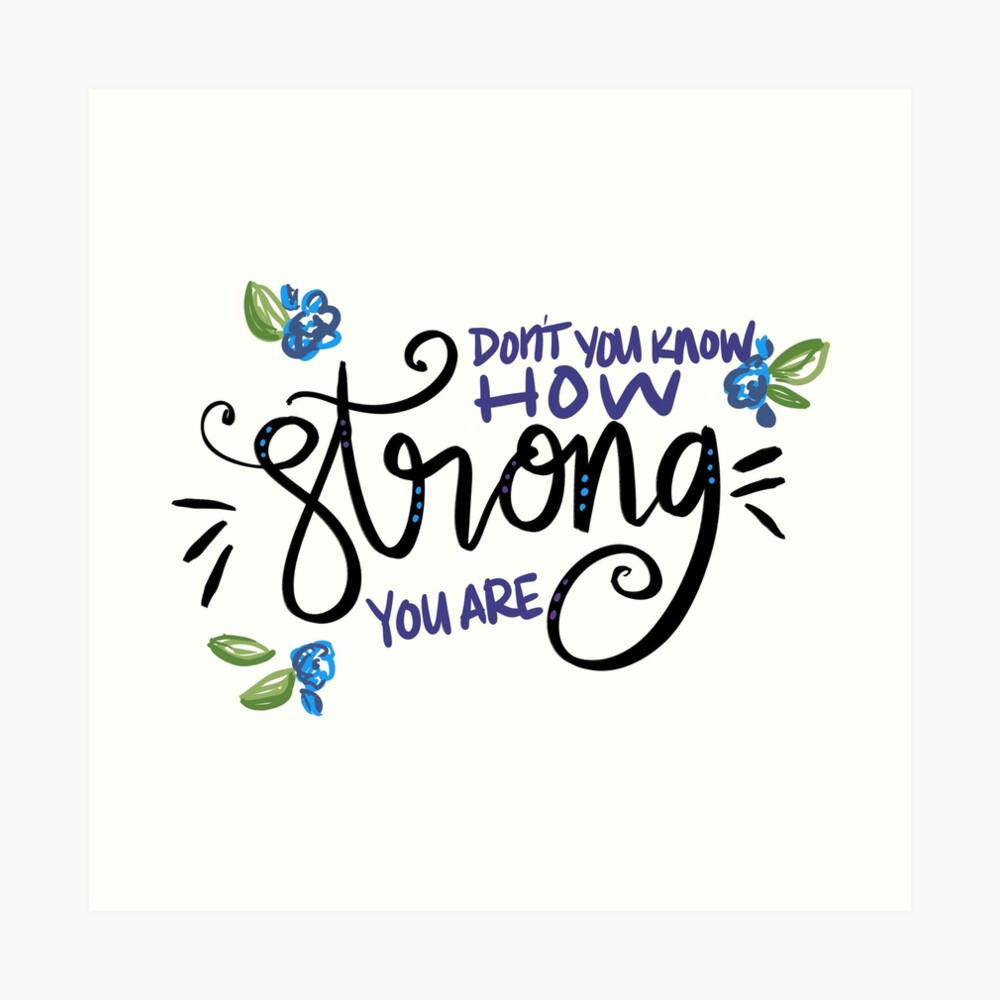 How Strong You Are Art Print