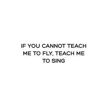 Si no puedes enseñarme a volar, enséñame a cantar. de RoseAesthetic