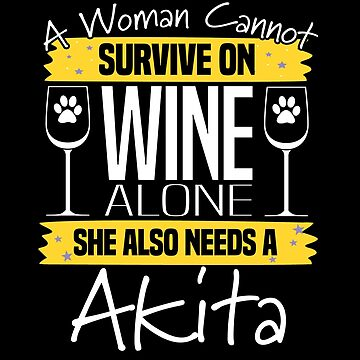 Akita Dog Design Womens - A Woman Cannot Survive On Wine Alone She Also Needs A Akita by kudostees