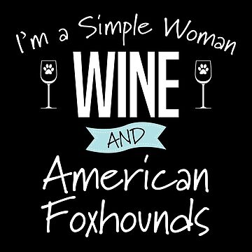 American Foxhound Dog Design Womens - Im A Simple Woman Wine And American Foxhounds by kudostees
