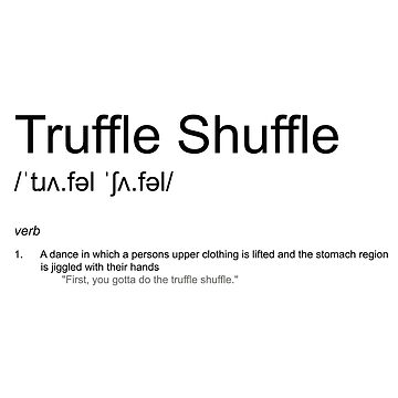 Truffle Shuffle - Dictionary Definition by CloakAndDaggers