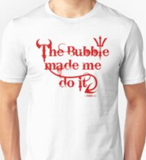 The bubble made me do it (another version) Unisex T-Shirt