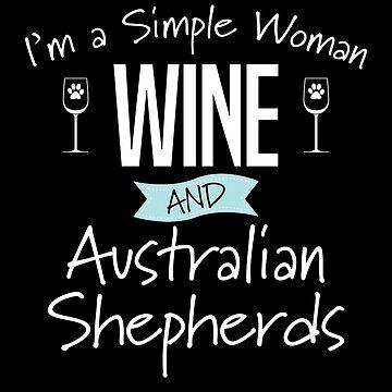 Australian Shepherd Dog Design Womens - Im A Simple Woman Wine And Australian Shepherds by kudostees