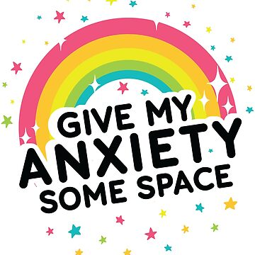 Give My Anxiety Some Space by hqtrends