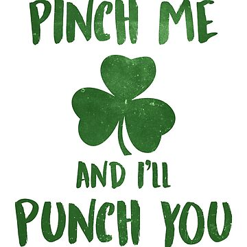 Pinch me and I'll punch you St. Patrick's Day Lucky Shamrock Drinking by ccheshiredesign