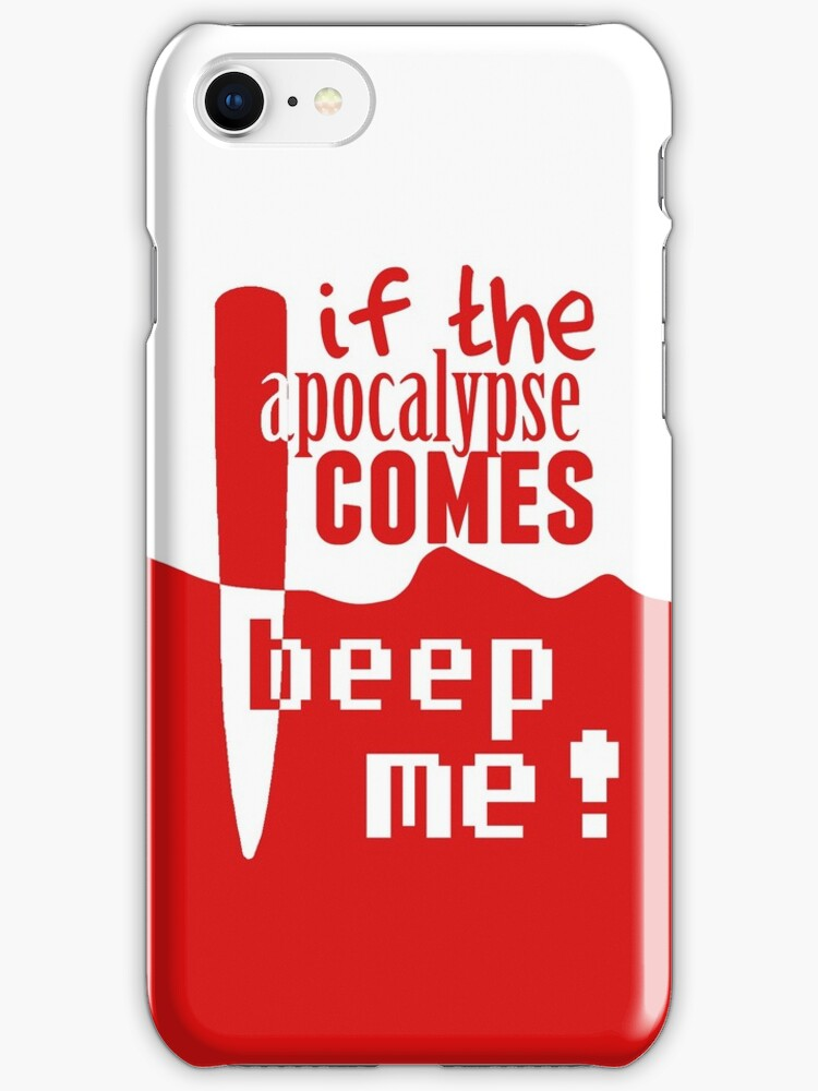 If the Apocalypse Comes Beep Me by bsbrock