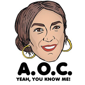 AOC Yeah You Know Me by popdesigner