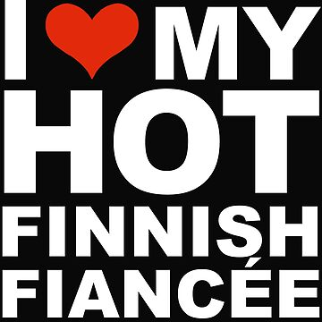 I Love my hot Finnish Finn Fiancee Engaged Engagement Finland by losttribe
