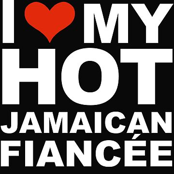 I Love my hot Jamaican Fiancee Engaged Engagement Jamaica by losttribe