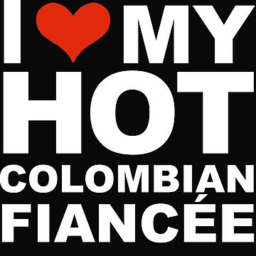 I Love my hot Colombian Fiancee Engaged Engagement Colombia by losttribe